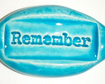 REMEMBER Magnet - TURQUOISE Art Glaze - Ceramic - Inspirational Art Piece