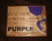 Real Men Wear Purple - Purple Heart Plaque