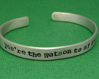 Sherlock Holmes Inspired - Watson To My Sherlock - A Hand Stamped Bracelet in Aluminum or Sterling Silver