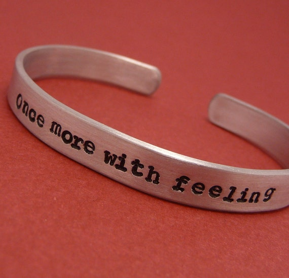 Buffy Inspired - Once More With Feeling Hand Stamped Bracelet in Aluminum or Sterling Silver