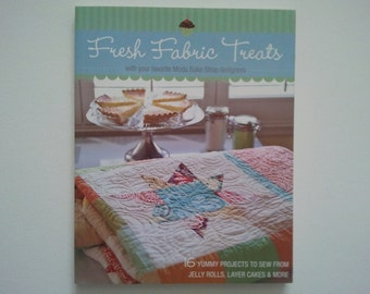 Fresh Fabric Treats - With Your Favorite Moda Bake Shop Designers