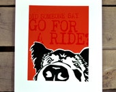 Did Someone Say GO FOR A RIDE screen print