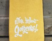 Why, Yellow Gorgeous - yellow flour sack towel