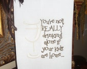 Embroidered Kitchen Towel For The Wine Enthusiast Moms, Dads, Nanas, Papas,.....Wine Glass towel