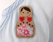 Wooden Babushka Brooch - Made from Wood & Fabric