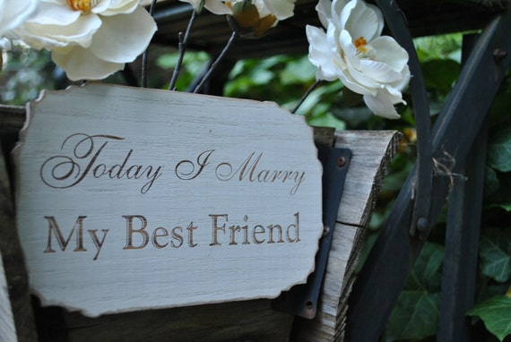 "Painted Engraved ""Today I marry my best friend"" Wood Wedding Sign"