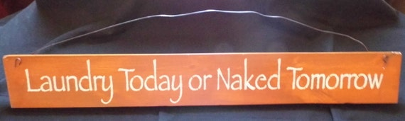 """Hand Painted Wood Sign """"Laundry today or naked tomorrow"""""""