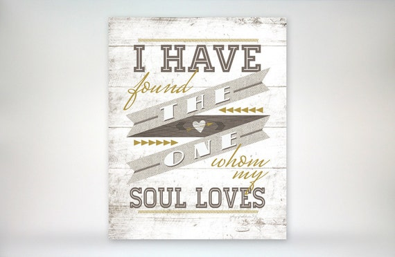 8x10 art print -I Have Found the One Whom My Soul Loves - Gold & Brown Typography Poster - Song of Solomon Bible Verse-Wedding / Anniversary