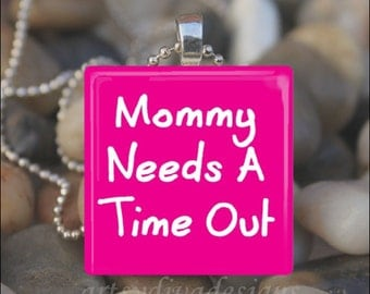 MOMMY TIME OUT Mother's Day Mom Glass Tile Pendant Necklace Keyring
