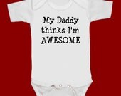 My Daddy thinks Im AWESOME funny screenprint baby onesie bodysuit creeper one piece shower gift