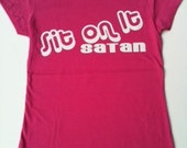 Funny Sit On It Satan T-Shirt Ladies/Juniors Tee Pink available in S,M,L and XLg