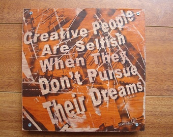 "Wood Art Inspirational Quote Image Transfer: ""Selfish Creatives"""