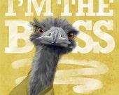 I am the Boss. Ostrich print, Ostrich poster 12x12 print gift funny gift print portrait wall art print office wall decor