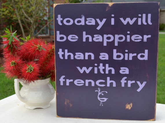 Today I will be happier than a bird with a french fry, custom wood sign, wall art, purple, home decor