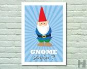 Gnome Sayin' - 8.3 x 11.7 print - Humorous Print - Garden Gnome - Woodland Gnome - Funny Illustration - Woodland Creature