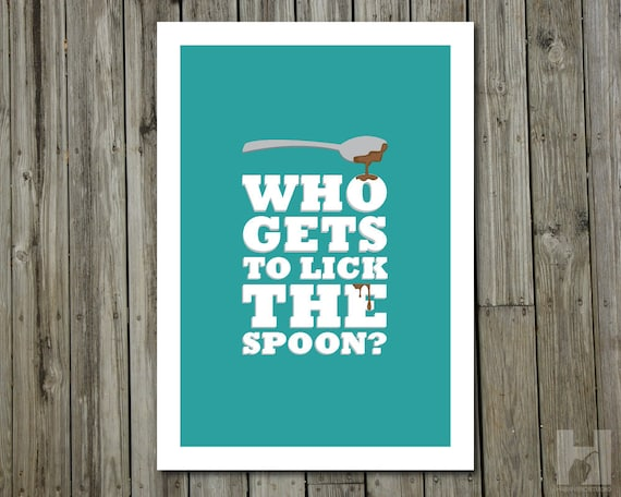 Kitchen Art - 13x19 print - Spoon & Chocolate Illustration - Cooking/Baking Humorous Print - Who Gets to Lick the Spoon - PICK YOUR COLOR