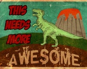 "This Needs More Awesome - Dinosaur 12""x16"" Digital Print"