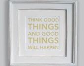 "Think Good Things 7x7"" screenprint"