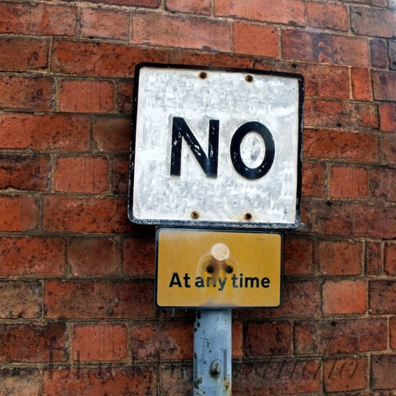 NO (at any time) Sign, London  Fine Art Photograph 5 x 5 inches limited edition print