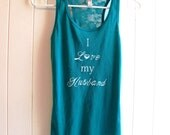 I Love My Husband Tank Top / Wedding Apparel / Teal Green White / Wife