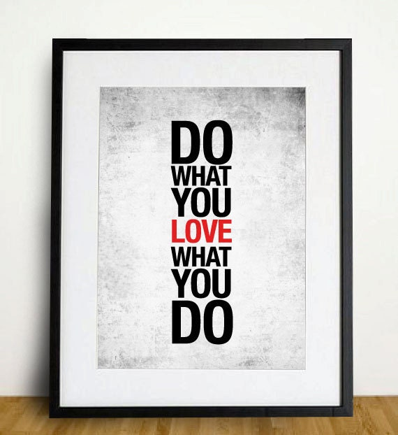 do what you love love what you do poster print. Black Bedroom Furniture Sets. Home Design Ideas
