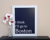 "Navy blue ""I Think I""ll Go to Boston"" digital art print poster"