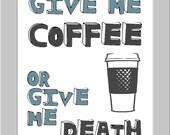 Give Me Coffee or Give Me Death 8x10 Art Print