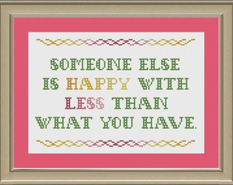 Someone else is happy with less than what you have: inspirational cross-stitch pattern