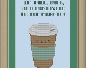 I'm tall, dark and fantastic in the morning: funny coffee cross-stitch pattern