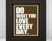 Motivational Typography Poster Print 11x14 - Do What You Love Every Day - White Words Art Print - Bold Text Art - Choose Background Color