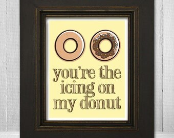 Funny Kitchen Wall Art 11x14 - Humorous Wall Print - Funny Home Wall Print - You're the Icing on My Donut - Choose Your Background Color