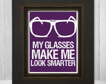 Funny Saying Wall Print 8x10 - Humorous Wall Art - Funny Glasses Print - My Glasses Make Me Look Smarter - Choose Your Background Color
