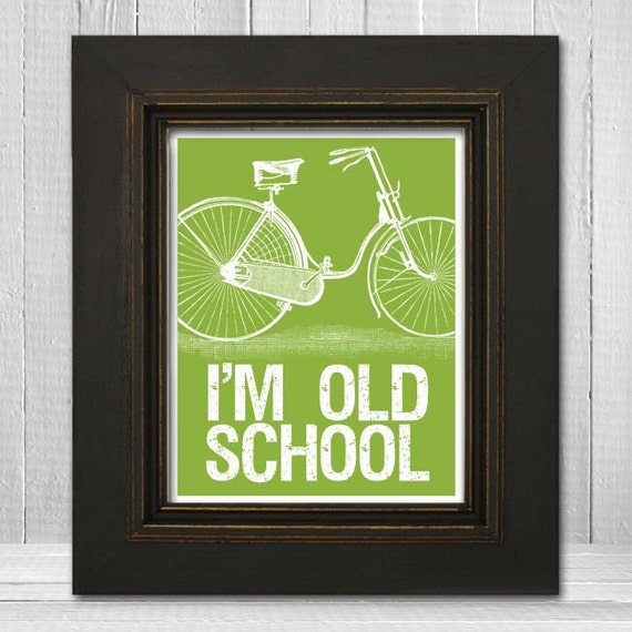 I'm Old School Print 8x10 - Bicycle Letterpress Poster - Funny Sayings Print - Bicycle Wall Art - Choose Your Background Color