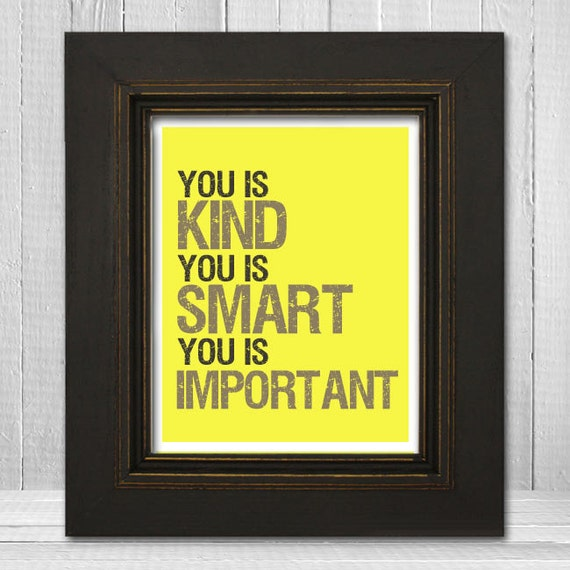 You Is Kind Smart Important Print 8x10 - The Help Quote Print - You Is Kind You Is Important Poster Print - Choose Your Background Color