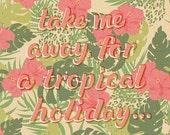Retro Art Print A3 - Take Me Away On A Tropical Holiday