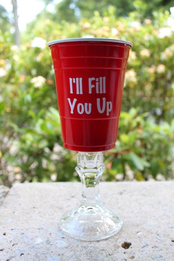 I 39 Ll Fill You Up Red Solo Cup Wine Glass By Magnoliajanegifts