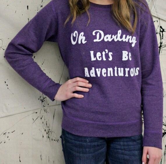 Oh Darling Let's Be Adventurous Sweatshirt