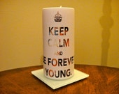 Keep Calm and Be Forever Young Custom Pillar Candle (6 inch)