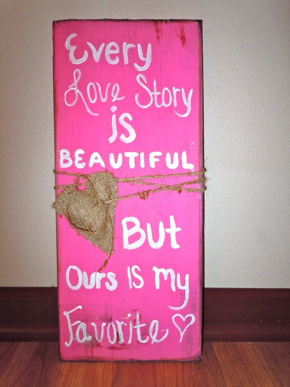 Pink wood sign: Every love story is beautiful but ours is my favorite