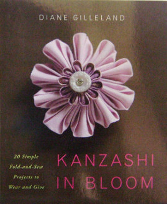 Kanzashi How To Book - Kanzashi In Bloom by Diane Gilleland  - DIY Fabric Flowers - Ribbon Flower - Silk Flowerss