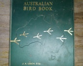 An Australian Bird Book - A Complete Guide to the Birds of Australia by J.A. Leach. D. Sc