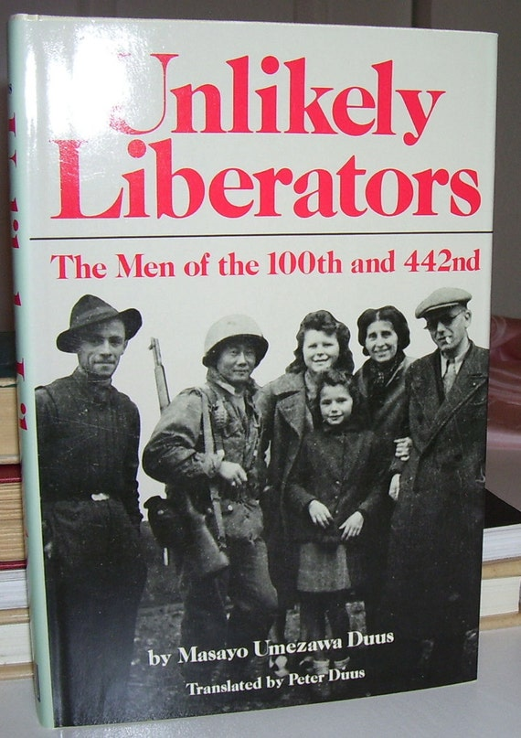 UNLIKELY LIBERATORS Story the 100th Battalion and the 442nd Regiment Combat Team