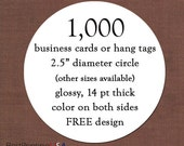 1,000 circle business cards - thick - glossy - color on both sides - free design - free shipping