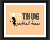 Real Housewives print- She's a thug in a cocktail dress