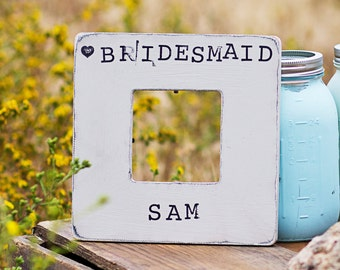 Personalized BRIDESMAID Gift Picture Frame. Personalized Distressed, Shabby Chic, Rustic Picture Frame- Pick Your Color