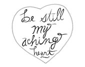 Be Still My Aching Heart 8x10 Typography Print