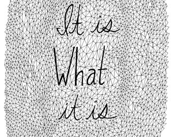 It is what it is 8x10 Typography Quote Print