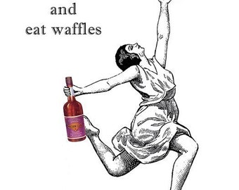 Lets Get Drunk and Eat Waffles - white - 8  x 10 Print