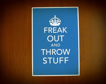 Freak Out and Throw Stuff Poster Print - Keep Calm Parody - Free Shipping in US! Multiple sizes + colors. Fun Dorm decor!
