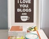 I Love You Blogs and Coffee Print (ESPRESSO) (8X10)